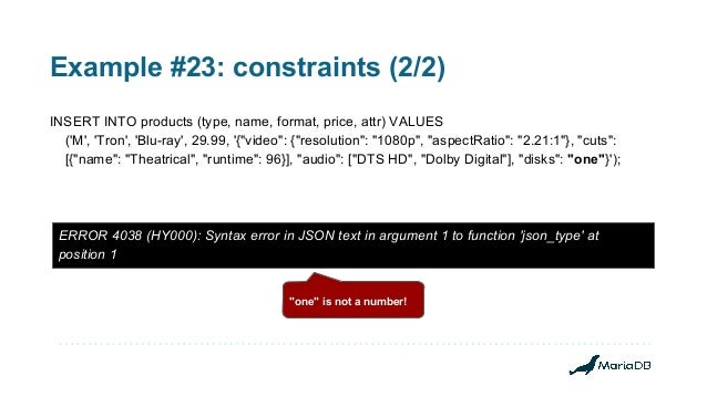 Example #23: constraints (2/2) INSERT INTO products (type, name, format, price, attr) VALUES ('M', 'Tron', 'Blu-ray', 29.9...