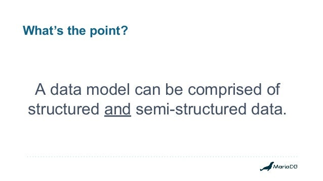 What's the point? A data model can be comprised of structured and semi-structured data.