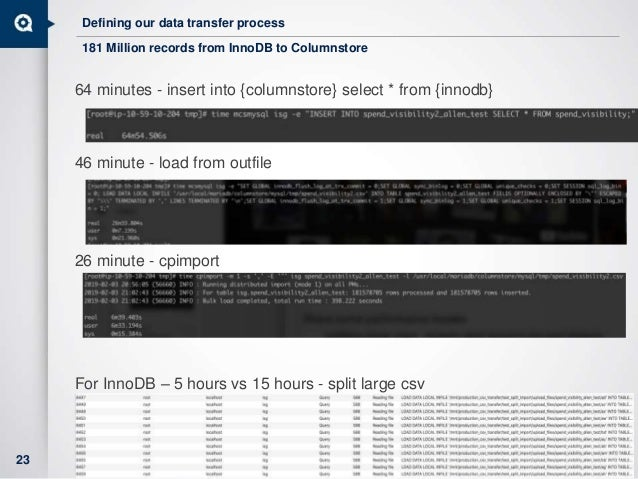 Defining our data transfer process 64 minutes - insert into {columnstore} select * from {innodb} 46 minute - load from out...