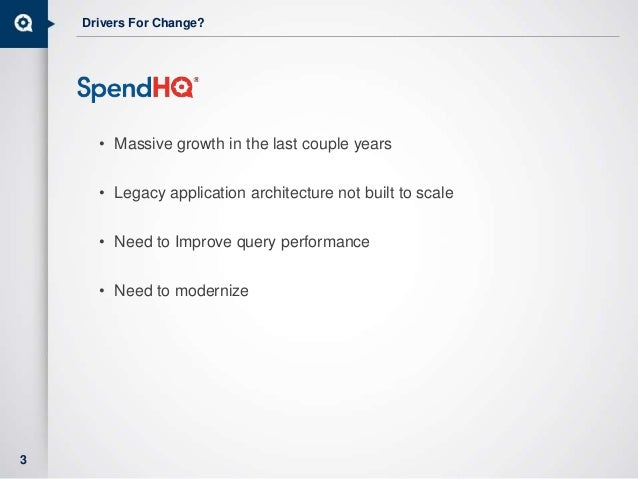 Drivers For Change? • Massive growth in the last couple years • Legacy application architecture not built to scale • Need ...