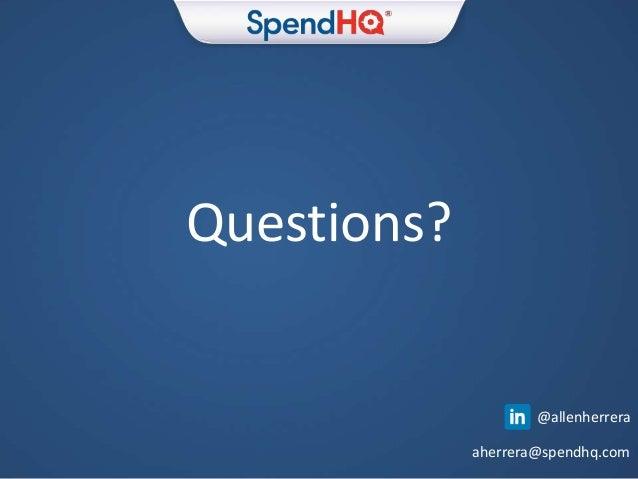 Questions? @allenherrera aherrera@spendhq.com