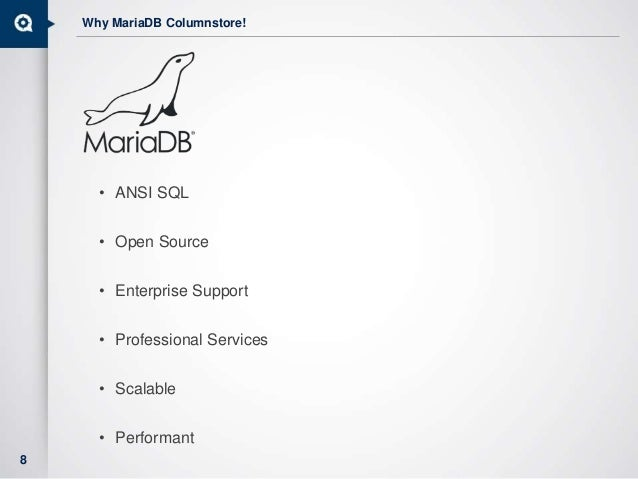 • ANSI SQL • Open Source • Enterprise Support • Professional Services • Scalable • Performant 8 Why MariaDB Columnstore!