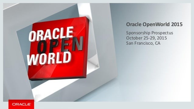 Sponsorship Prospectus October 25-29, 2015 San Francisco, CA Oracle OpenWorld 2015