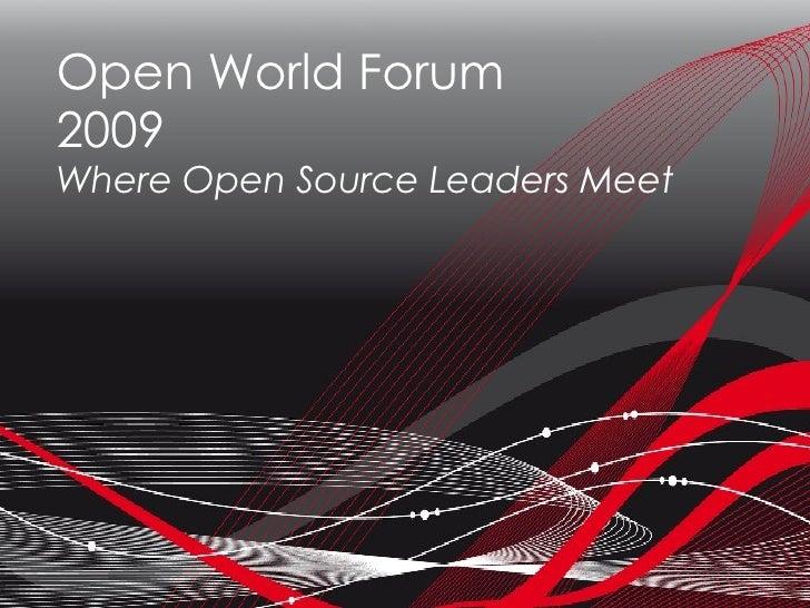 Open World Forum 2009 Where Open Source Leaders Meet