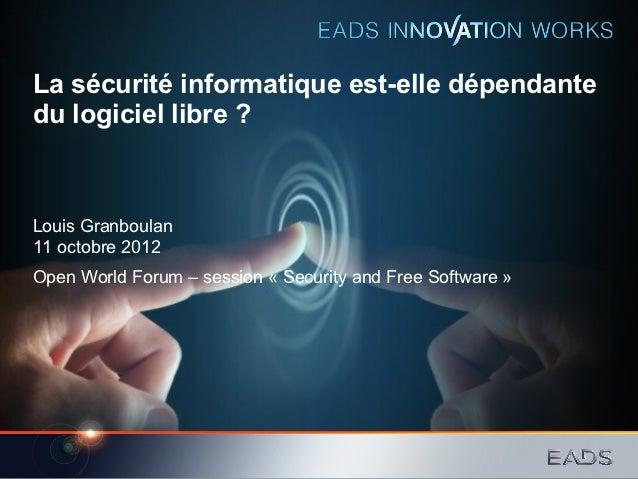 La sécurité informatique est-elle dépendantedu logiciel libre ?Louis Granboulan11 octobre 2012Open World Forum – session «...