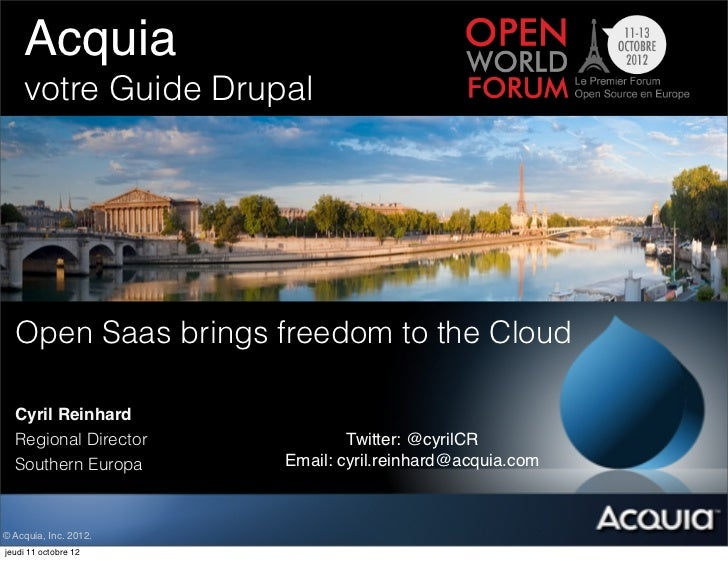Acquia! ! ! !          !    votre Guide Drupal  Open Saas brings freedom to the Cloud  Cyril Reinhard  Regional Director  ...