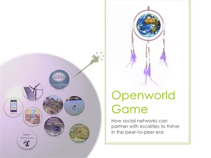 OpenworldGameHow social networks canpartner with localities to thrivein the peer-to-peer era