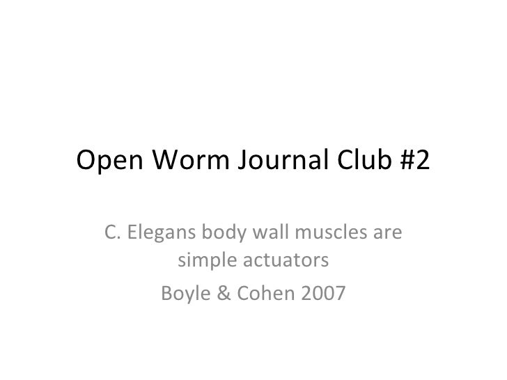 Open Worm Journal Club #2 C. Elegans body wall muscles are simple actuators Boyle & Cohen 2007