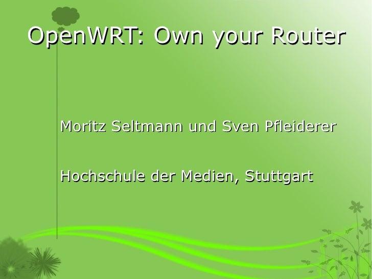 OpenWRT: Own your Router     Moritz Seltmann und Sven Pfleiderer     Hochschule der Medien, Stuttgart