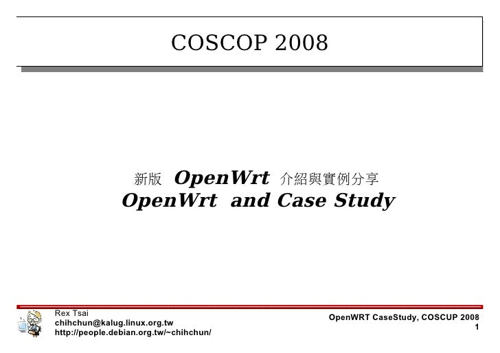 COSCOP 2008                        OpenWrt 介紹與實例分享                    新版                OpenWrt and Case Study     Rex Tsa...