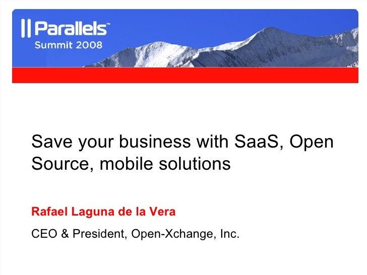 Save your business with SaaS, Open Source, mobile solutions Rafael Laguna de la Vera CEO & President, Open-Xchange, Inc.