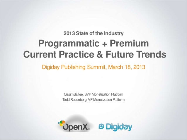 2013 State of the Industry   Programmatic + PremiumCurrent Practice & Future Trends    Digiday Publishing Summit, March 18...