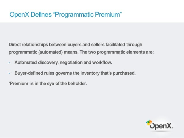 """OpenX Defines """"Programmatic Premium""""Direct relationships between buyers and sellers facilitated throughprogrammatic (autom..."""