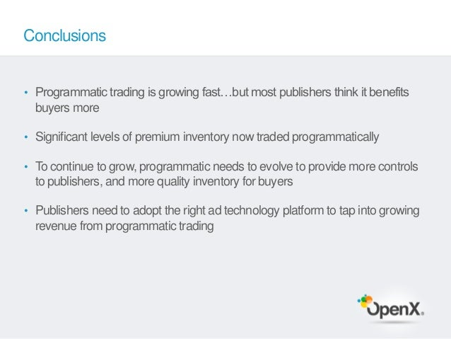 Conclusions• Programmatic trading is growing fast…but most publishers think it benefits  buyers more• Significant levels o...