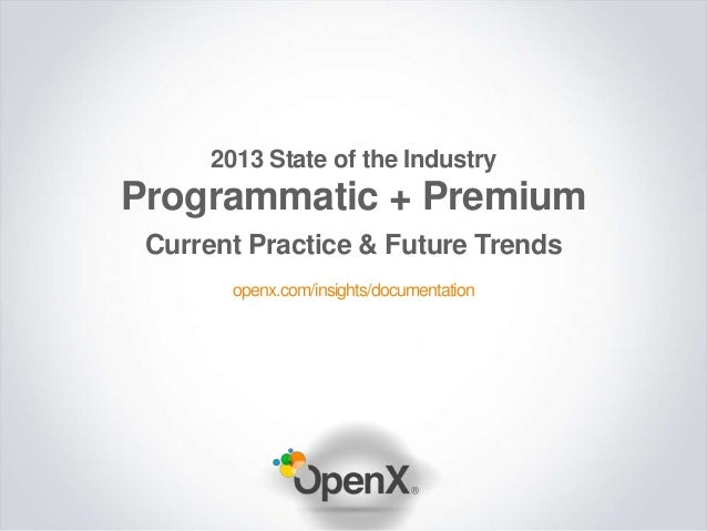 2013 State of the IndustryProgrammatic + Premium Current Practice & Future Trends        openx.com/insights/documentation