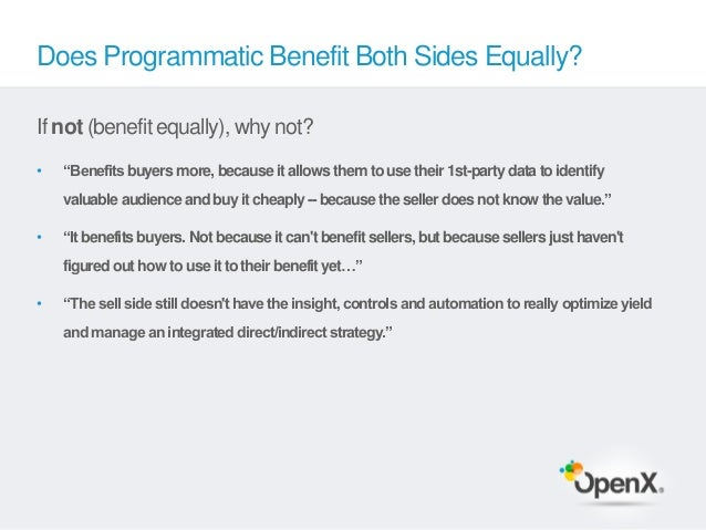 """Does Programmatic Benefit Both Sides Equally?If not (benefit equally), why not?•   """"Benefits buyers more, because it allow..."""
