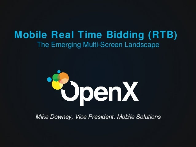 Mobile Real Time Bidding (RTB)    The Emerging Multi-Screen Landscape   Mike Downey, Vice President, Mobile Solutions