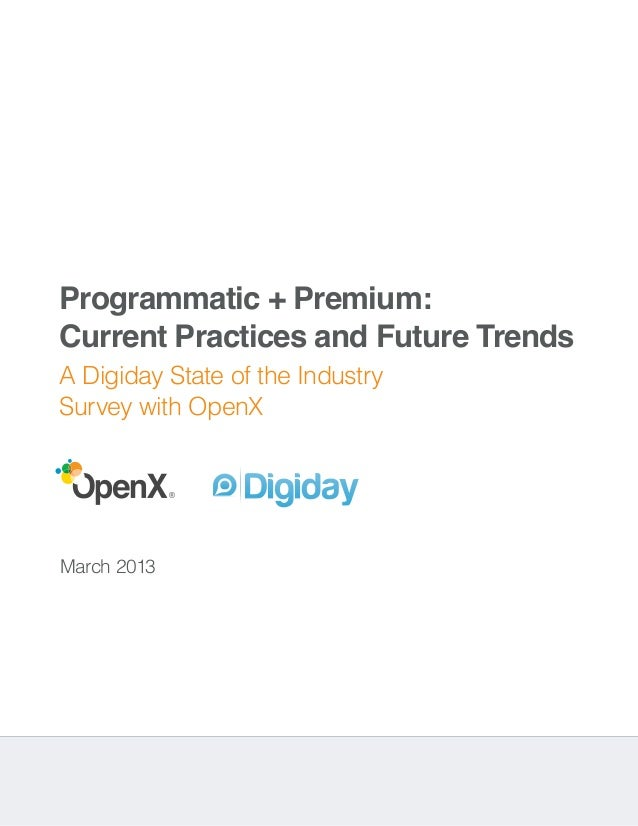 Programmatic + Premium:Current Practices and Future TrendsA Digiday State of the IndustrySurvey with OpenX             ®Ma...