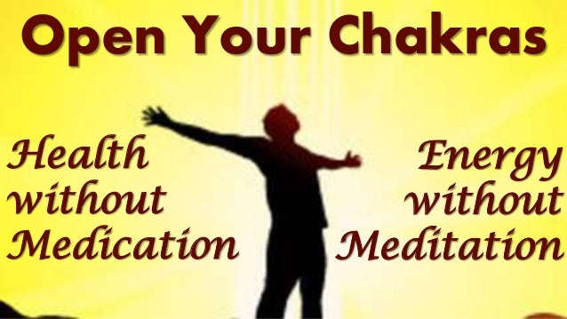 Open Your Chakras Health without Medication Energy without Meditation