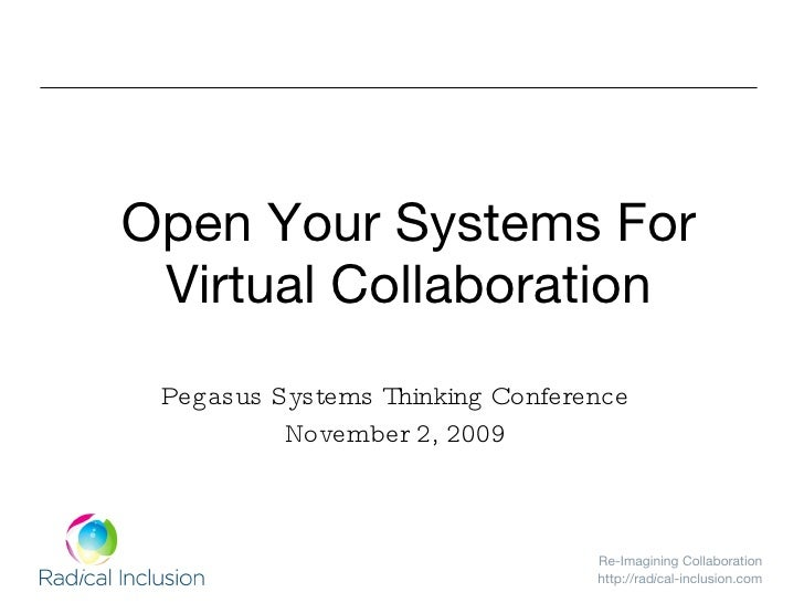 Open Your Systems For Virtual Collaboration Pegasus Systems Thinking Conference November 2, 2009