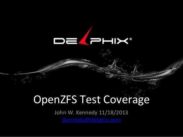 OpenZFS Test Coverage John W. Kennedy 11/18/2013 jkennedy@delphix.com