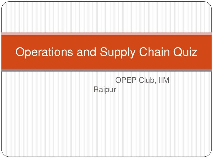 Operations and Supply Chain Quiz                   OPEP Club, IIM             Raipur