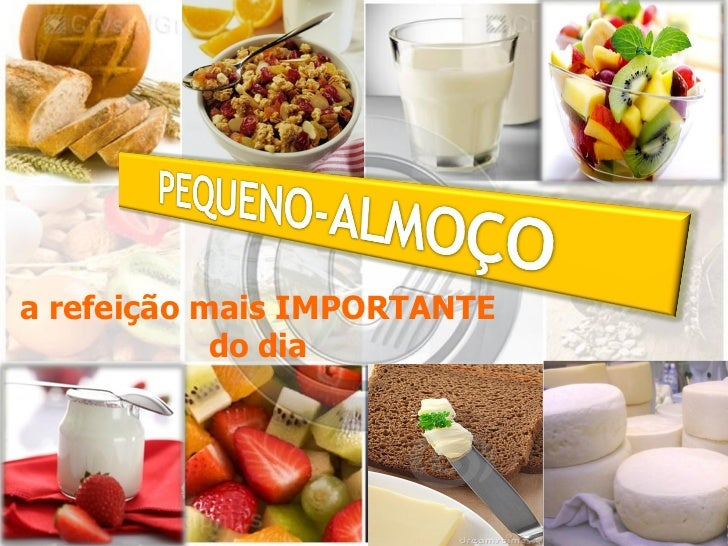 a refeição mais IMPORTANTE            do dia