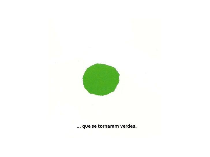 …  que se tornaram verdes.