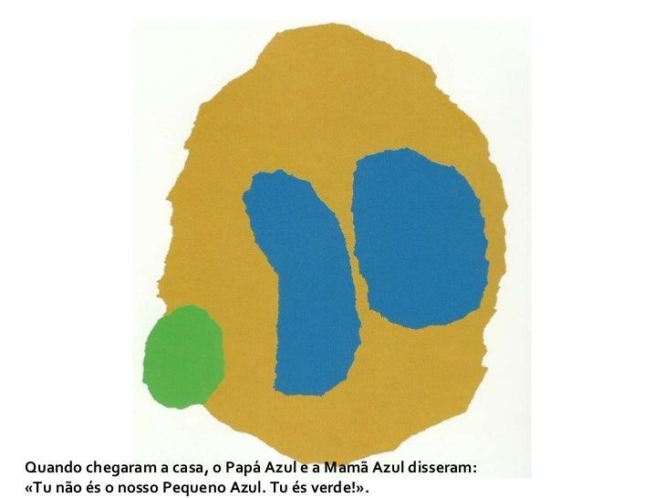 Quando chegaram a casa, o Papá Azul e a Mamã Azul disseram: «Tu não és o nosso Pequeno Azul. Tu és verde!».