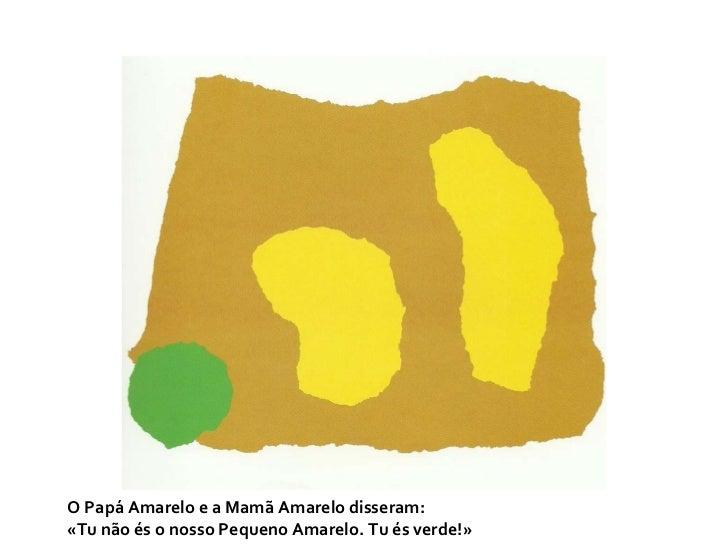 O Papá Amarelo e a Mamã Amarelo disseram: «Tu não és o nosso Pequeno Amarelo. Tu és verde!»
