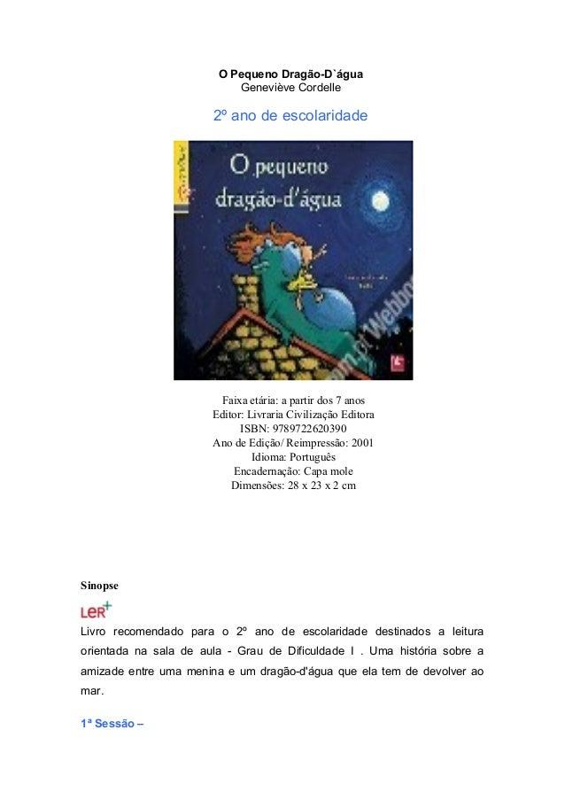 O Pequeno Dragão-D`água Geneviève Cordelle  2º ano de escolaridade  Faixa etária: a partir dos 7 anos Editor: Livraria Civ...