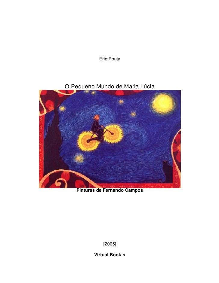 Eric PontyO Pequeno Mundo de Maria Lúcia   Pinturas de Fernando Campos              [2005]          Virtual Book´s