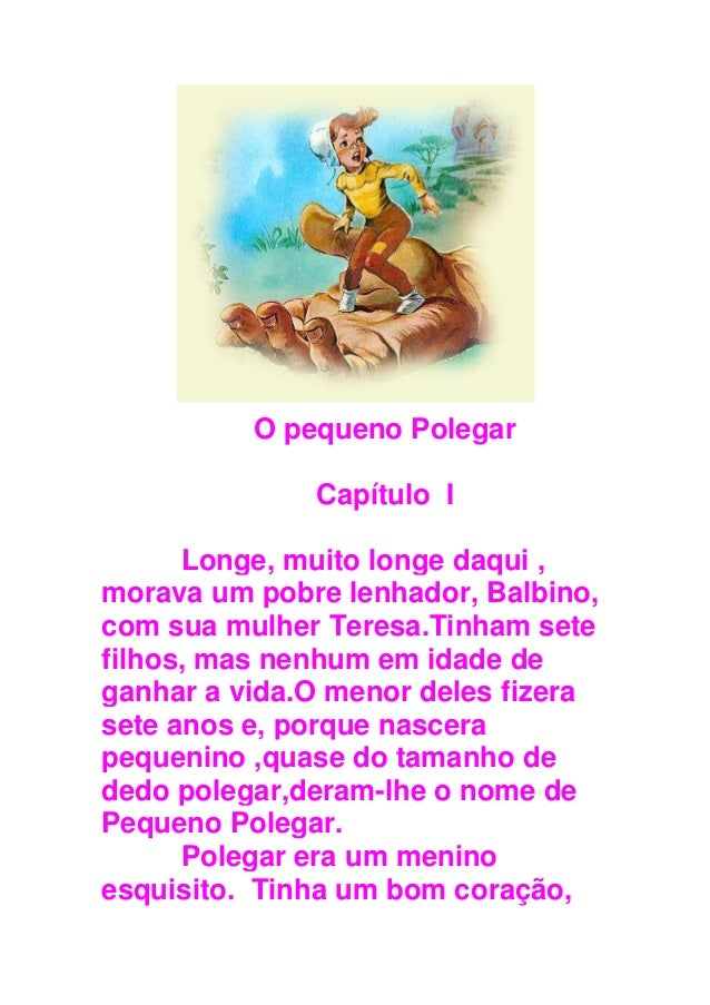 O pequeno Polegar Capítulo I Longe, muito longe daqui , morava um pobre lenhador, Balbino, com sua mulher Teresa.Tinham se...