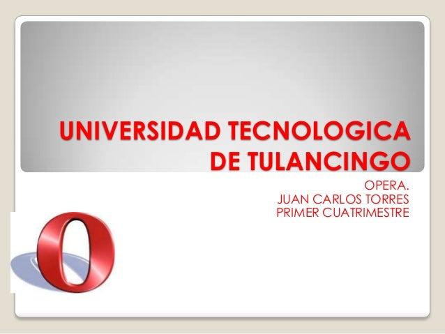 UNIVERSIDAD TECNOLOGICA          DE TULANCINGO                           OPERA.              JUAN CARLOS TORRES           ...