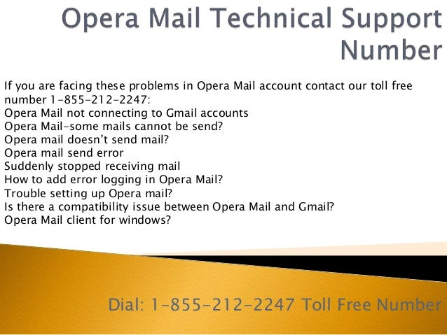 Dial: 1-855-212-2247 Toll Free Number If you are facing these problems in Opera Mail account contact our toll free number ...
