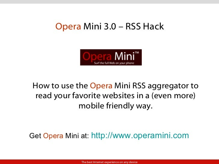 Opera  Mini 3.0 – RSS Hack How to use the  Opera  Mini RSS aggregator to read your favorite websites in a (even more) mobi...