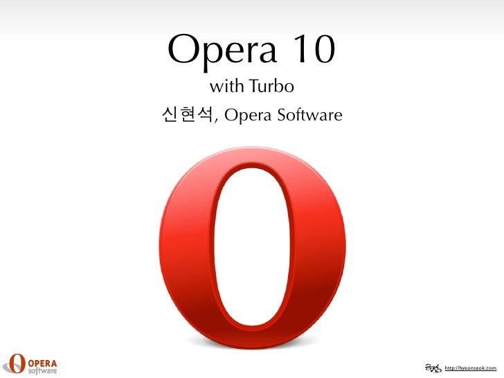 Opera 10  with Turbo   , Opera Software                          http://hyeonseok.com