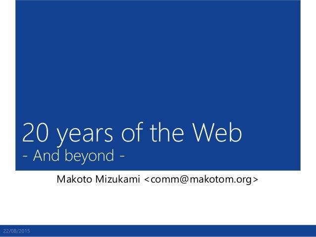 20 years of the Web - And beyond - Makoto Mizukami <comm@makotom.org>