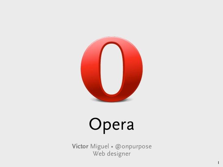 OperaVictor Miguel • @onpurpose       Web designer      Victor Miguel • Opera Browser • Café Numérique , Brussels • march ...