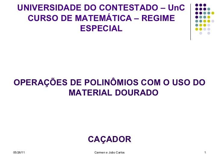 UNIVERSIDADE DO CONTESTADO – UnC   CURSO DE MATEMÁTICA – REGIME ESPECIAL <ul><li>OPERAÇÕES DE POLINÔMIOS COM O USO DO MATE...