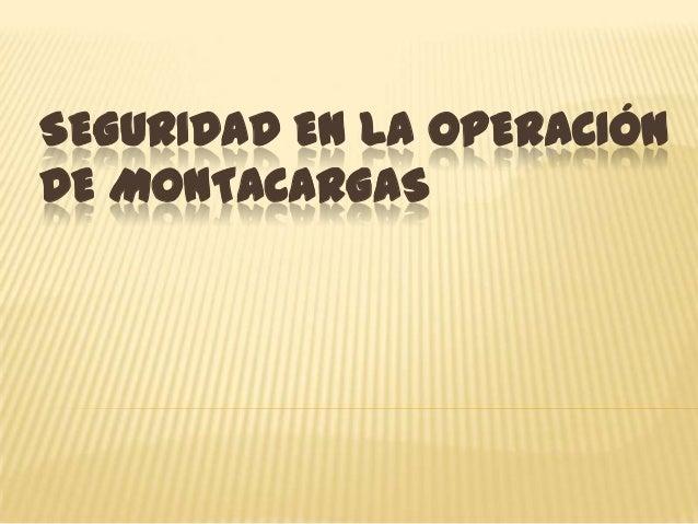 SEGURIDAD EN LA OPERACIÓNDE MONTACARGAS