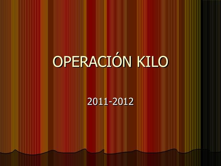 OPERACIÓN KILO 2011-2012