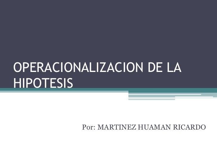 OPERACIONALIZACION DE LA HIPOTESIS<br />                                       Por: MARTINEZ HUAMAN RICARDO <br />