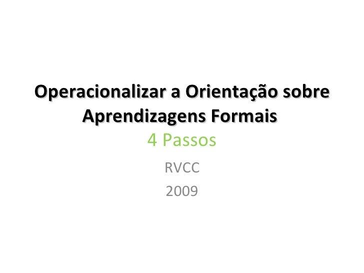 Operacionalizar a Orientação sobre Aprendizagens Formais  4 Passos RVCC 2009