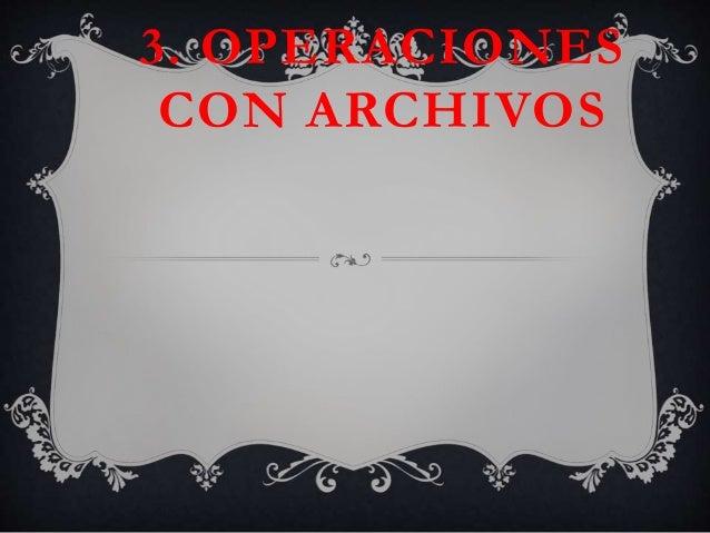 3. OPERACIONES CON ARCHIVOS