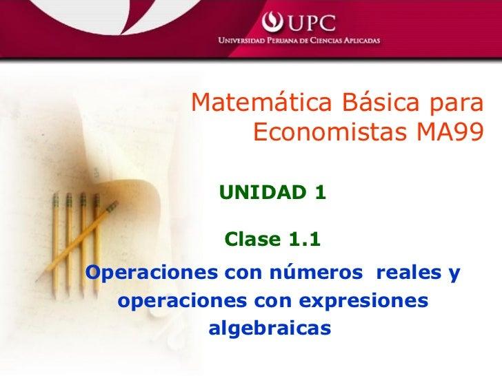 UNIDAD 1 Clase 1.1 Operaciones con números  reales y operaciones con expresiones algebraicas  Matemática Básica para Econo...
