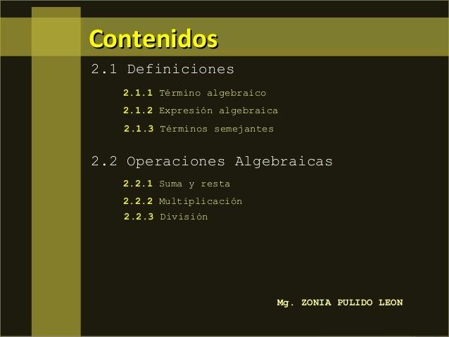 Contenidos 2.1 Definiciones 2.1.1 Término algebraico 2.1.2 Expresión algebraica 2.1.3 Términos semejantes  2.2 Operaciones...
