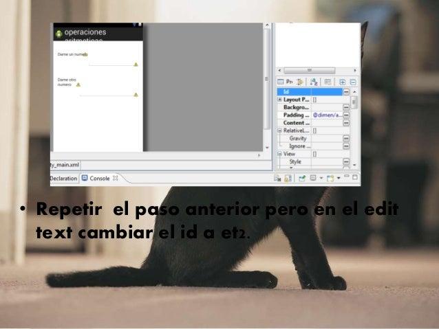 • Repetir el paso anterior pero en el edit text cambiar el id a et2.
