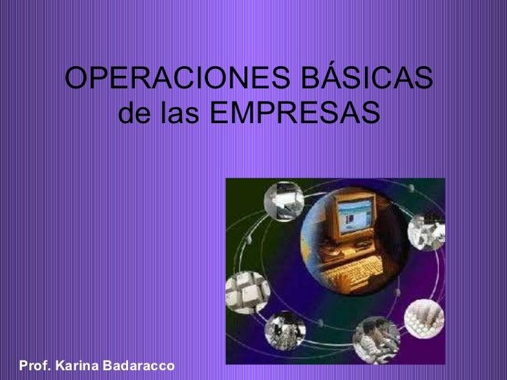 OPERACIONES BÁSICAS de las EMPRESAS Prof. Karina Badaracco