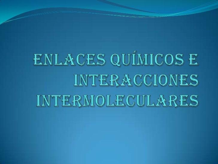 Enlaces químicos e interacciones intermoleculares <br />